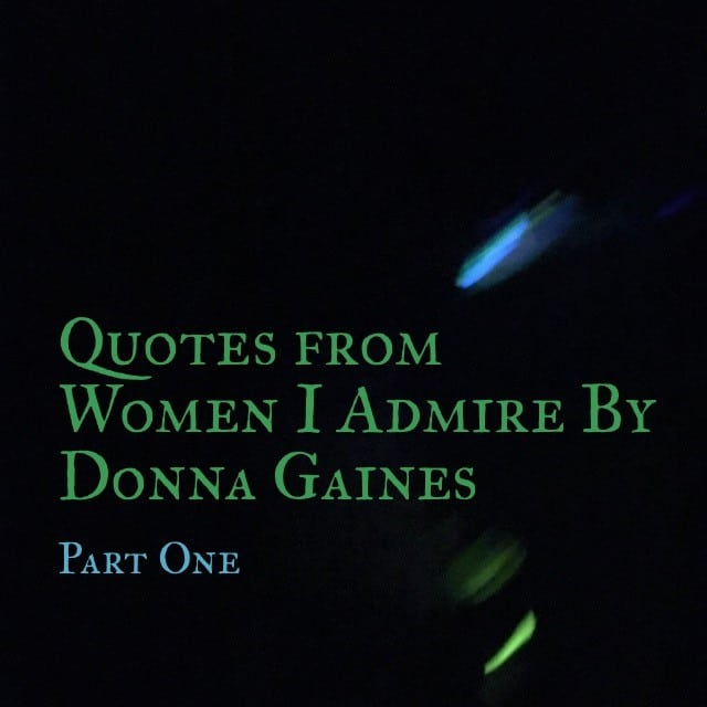 Quotes from Women I Admire – Part One