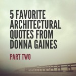 #MondayMotivation with 5 Favorite Architectural Quotes from Donna Gaines