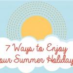Friday Fun: Enjoying Your Summer Holidays