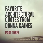 #MondayMotivation with Favorite Architectural Quotes from Donna Gaines